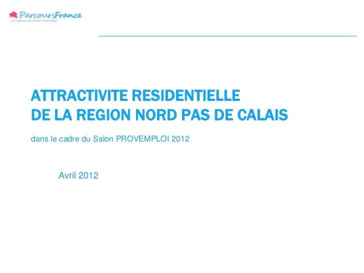 ATTRACTIVITE RESIDENTIELLEDE LA REGION NORD PAS DE CALAISdans le cadre du Salon PROVEMPLOI 2012      Avril 2012