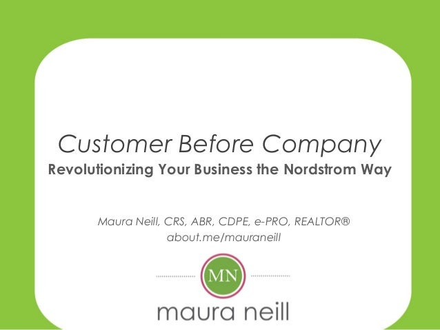 Customer Before Company Revolutionizing Your Business the Nordstrom Way Maura Neill, CRS, ABR, CDPE, e-PRO, REALTOR® about...