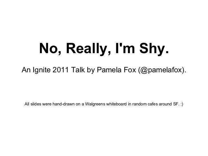 No, Really, I'm Shy