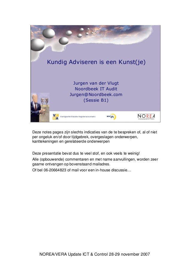 NOREA/VERA Update ICT & Control 28-29 november 2007 Voortgezette Educatie Registeraccountants Kundig Adviseren is een Kuns...