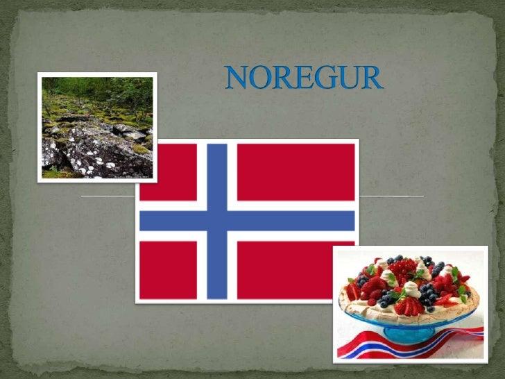 • Höfuðborg Noregs heitir Osló. • Frá aldamótunum 1300 hefur borgin verið höfuðborg  landsins.
