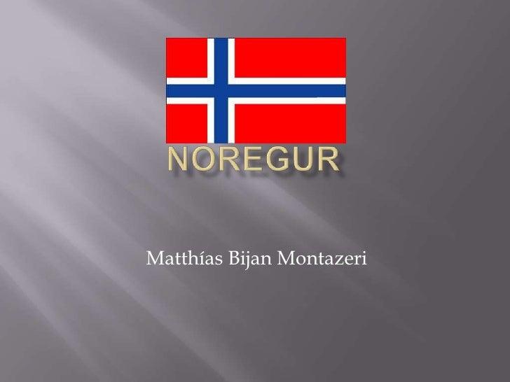 Noregur<br />Matthías Bijan Montazeri<br />