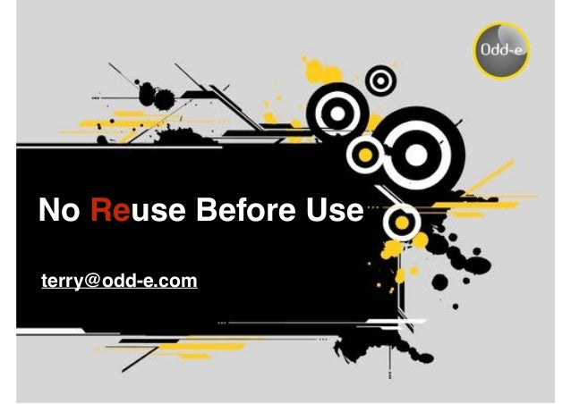 No Reuse Before Use terry@odd-e.com