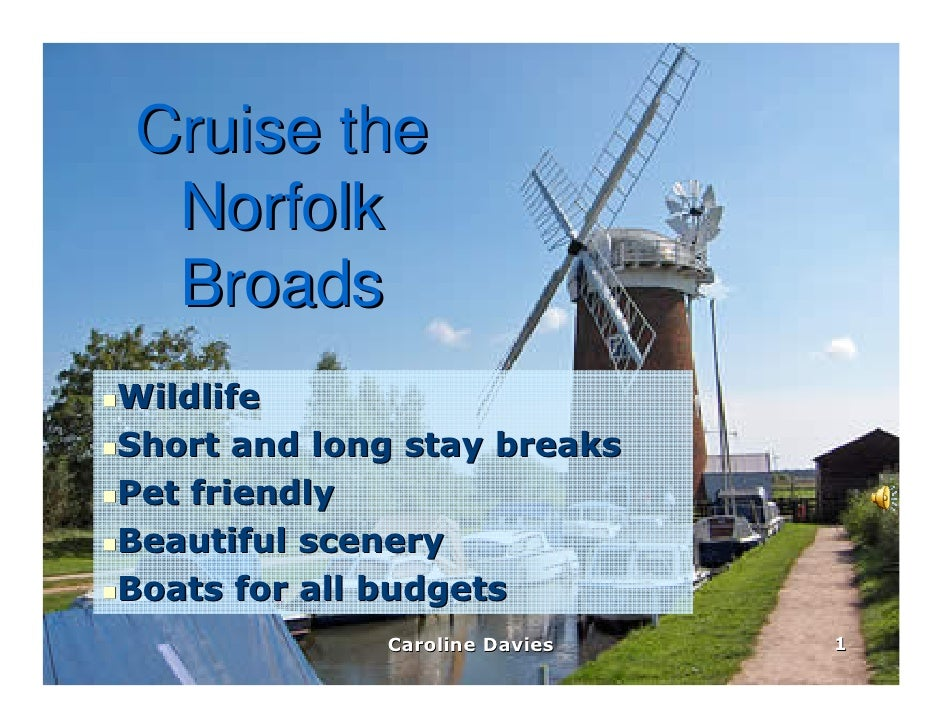 Cruise the  Norfolk  Broads Wildlife Short and long stay breaks Pet friendly Beautiful scenery Boats for all budgets      ...