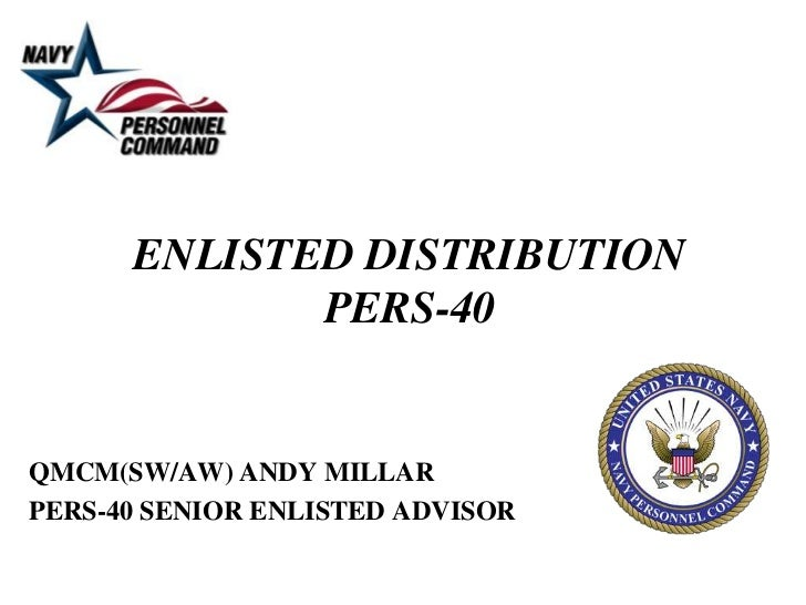 ENLISTED DISTRIBUTIONPERS-40<br />QMCM(SW/AW) ANDY MILLAR<br />PERS-40 SENIOR ENLISTED ADVISOR<br />