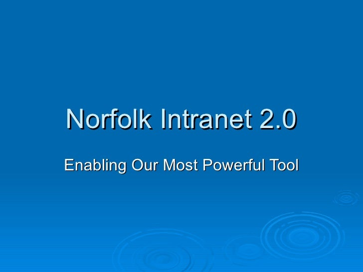 Norfolk Intranet 2.0 Enabling Our Most Powerful Tool