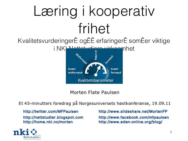 Læring i kooperativ frihet Kvalitetsvurderinger og erfaringer som er viktige i NKI Nettstudiers virksomhet Morten Flate Pa...