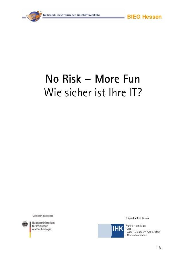 BIEG Hessen No Risk – More Fun Wie sicher ist Ihre IT? Träger des BIEG Hessen 1/5 Frankfurt am Main Fulda Hanau-Gelnhausen...