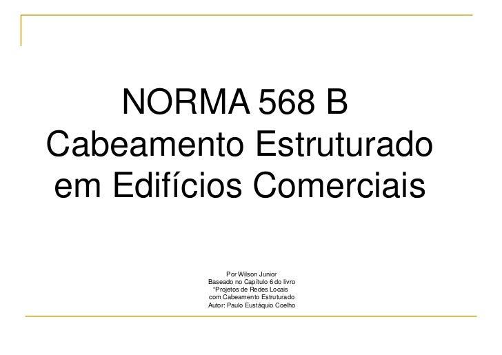 NORMA 568 BCabeamento Estruturadoem Edifícios Comerciais                Por Wilson Junior         Baseado no Capítulo 6 do...