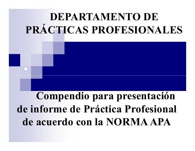 DEPARTAMENTO DE PRÁCTICAS PROFESIONALES • Compendio para presentación de informe de Práctica Profesional de acuerdo con la...
