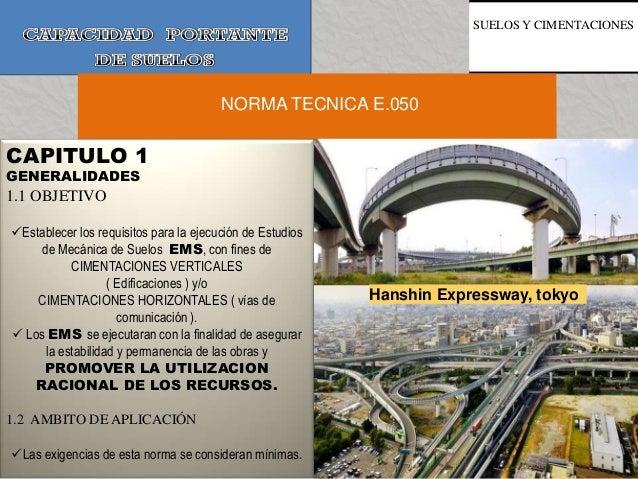 SUELOS Y CIMENTACIONES NORMA TECNICA E.050 CAPITULO 1 GENERALIDADES 1.1 OBJETIVO Establecer los requisitos para la ejecuc...