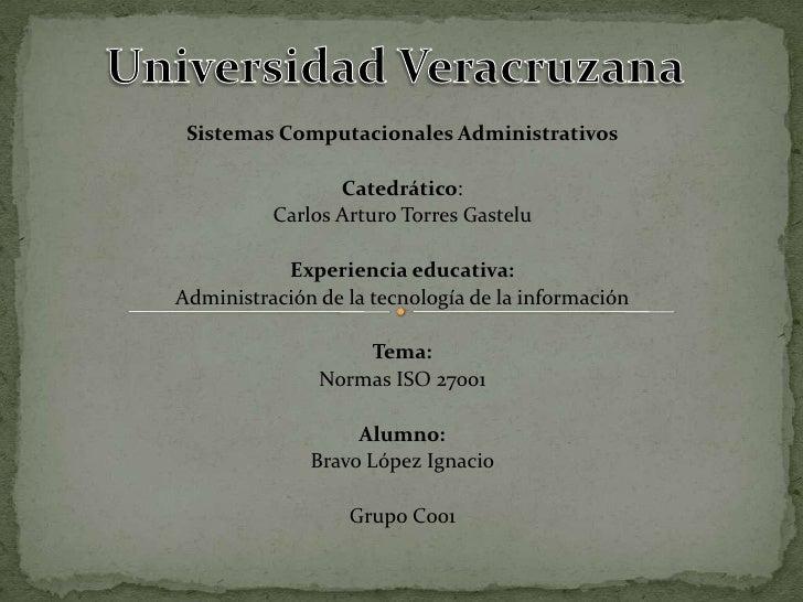 Universidad Veracruzana<br />Sistemas Computacionales Administrativos<br />Catedrático:<br />Carlos Arturo Torres Gastelu<...