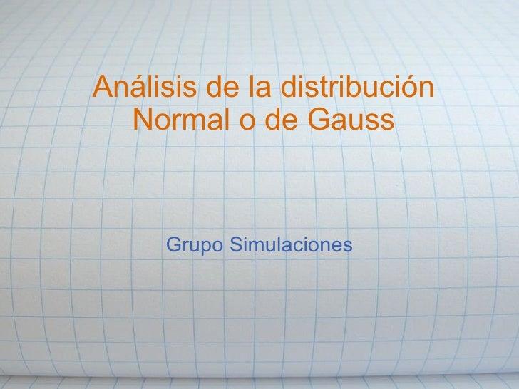 Análisis de la distribución Normal o de Gauss Grupo Simulaciones