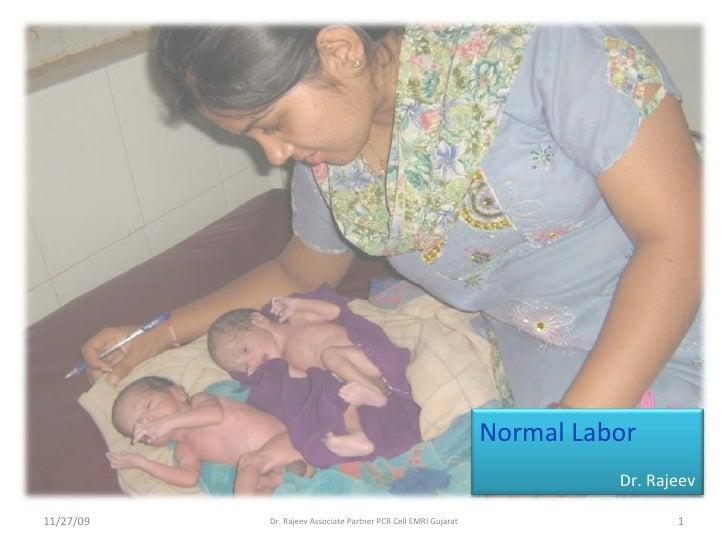 06/06/09 Dr. Rajeev Associate Partner PCR Cell EMRI Gujarat Normal Labor Dr. Rajeev