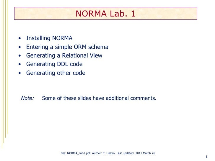 NORMA Lab. 1•   Installing NORMA•   Entering a simple ORM schema•   Generating a Relational View•   Generating DDL code•  ...