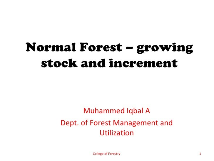 Normal Forest – growing  stock and increment           Muhammed Iqbal A    Dept. of Forest Management and                U...