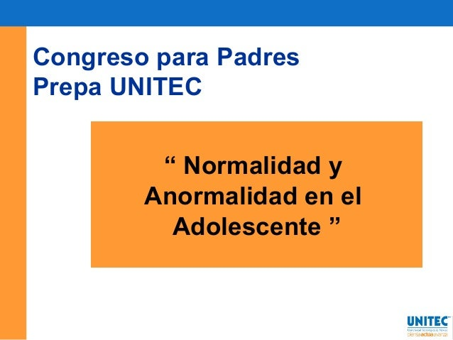 """Congreso para Padres Prepa UNITEC """" Normalidad y Anormalidad en el Adolescente """""""