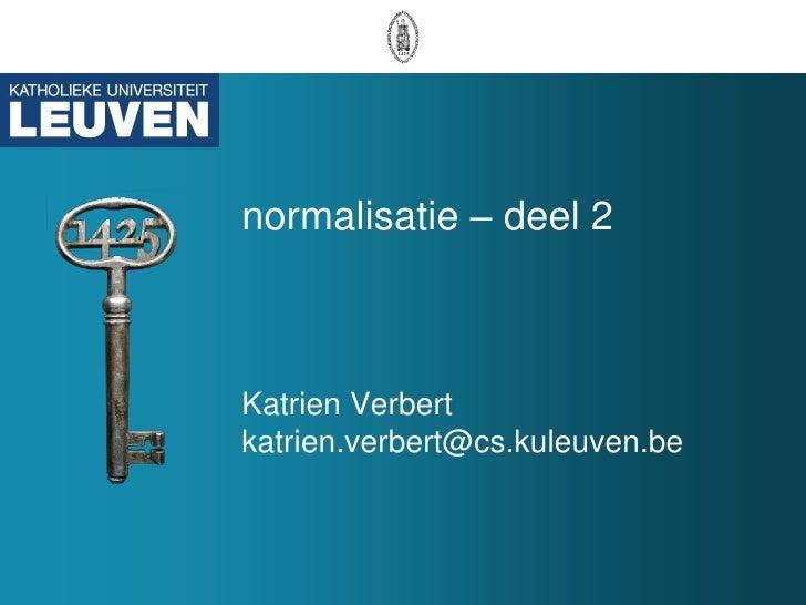 normalisatie – deel 2 Katrien Verbert [email_address]