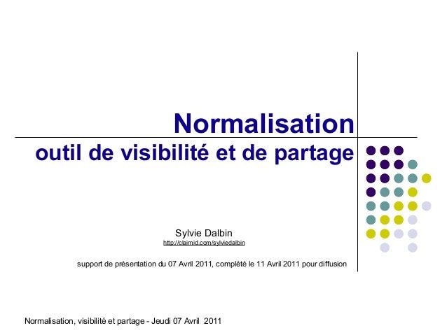 Normalisation   outil de visibilité et de partage                                             Sylvie Dalbin               ...