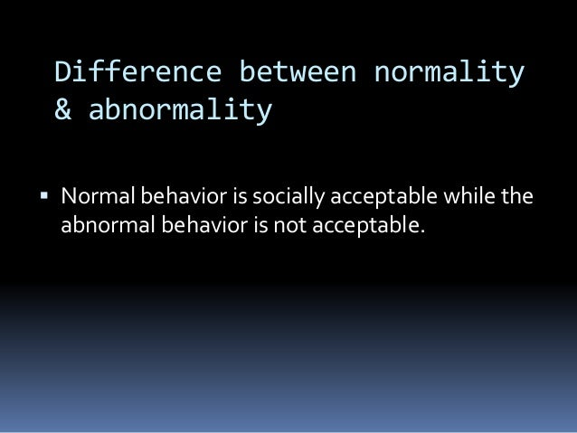 a study of normal and abnormal behavior Insanity is a(n) _ term it is best to view abnormal behavior and normal behavior as marking two ends of a on the basis of the results of rosenhan's study.