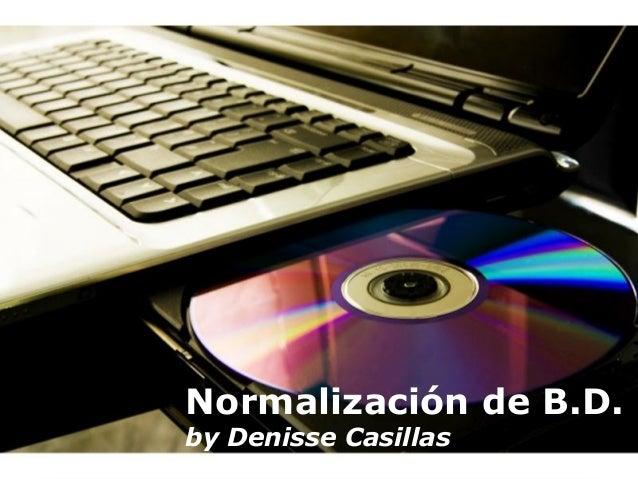 Normalización de B.D.by Denisse Casillas    Powerpoint Templates   Página 1