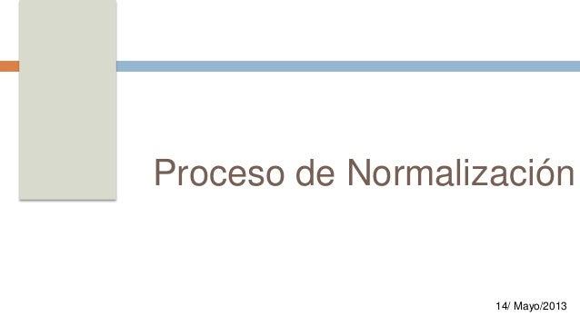Proceso de Normalización  14/ Mayo/2013
