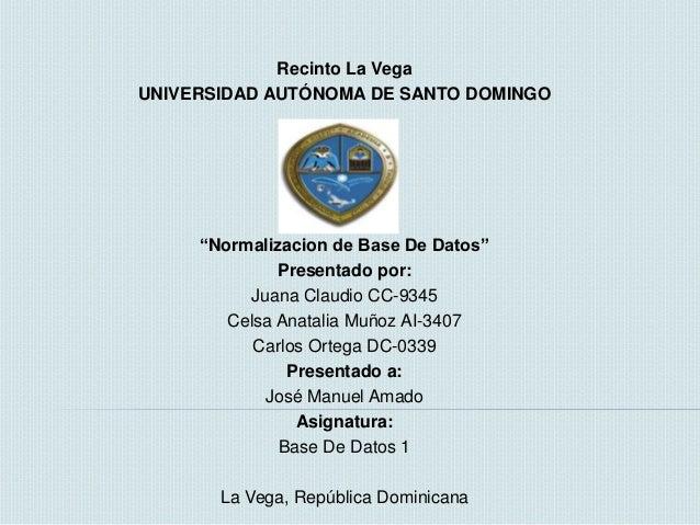 """Recinto La VegaUNIVERSIDAD AUTÓNOMA DE SANTO DOMINGO     """"Normalizacion de Base De Datos""""              Presentado por:    ..."""