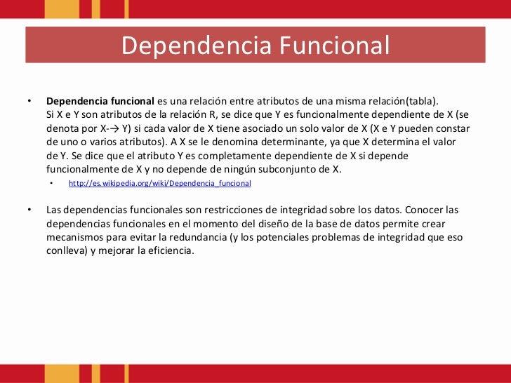 DependenciaFuncional<br /><ul><li>Dependencia funcionales una relación entre atributos de una misma relación(tabla). SiX...
