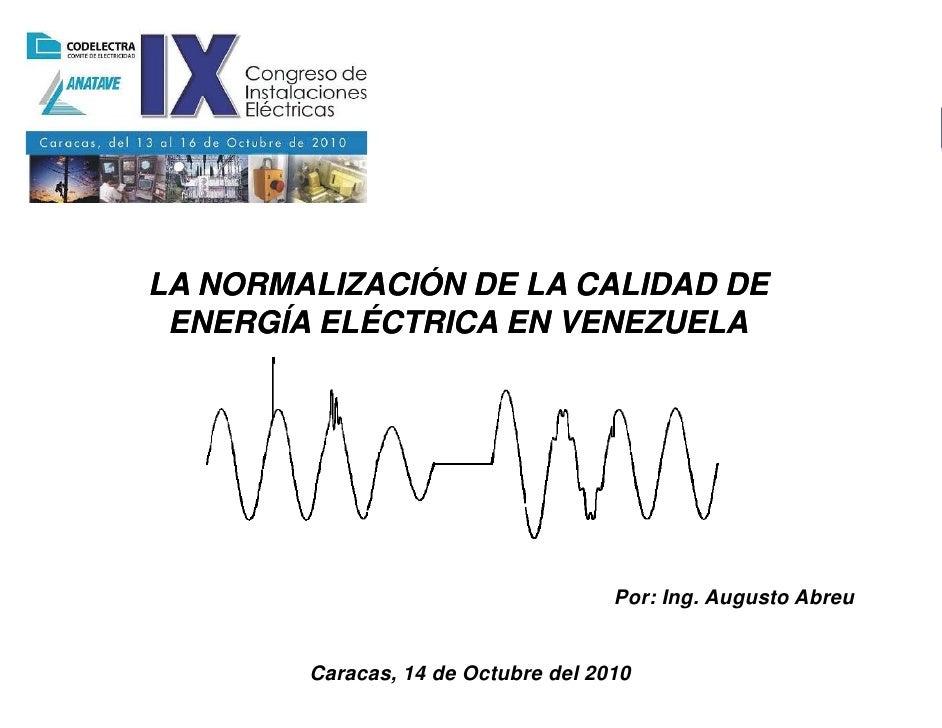 LA NORMALIZACIÓN DE LA CALIDAD                              DE ENERGÍA ELÉCTRICA EN VENEZUELALA NORMALIZACIÓN DE LA CALIDA...