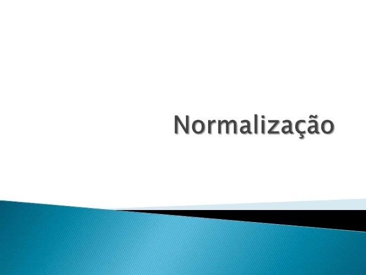    O objetivo da normalização é evitar os    problemas provocados por falhas no Projeto    do Banco de Dados, bem como el...