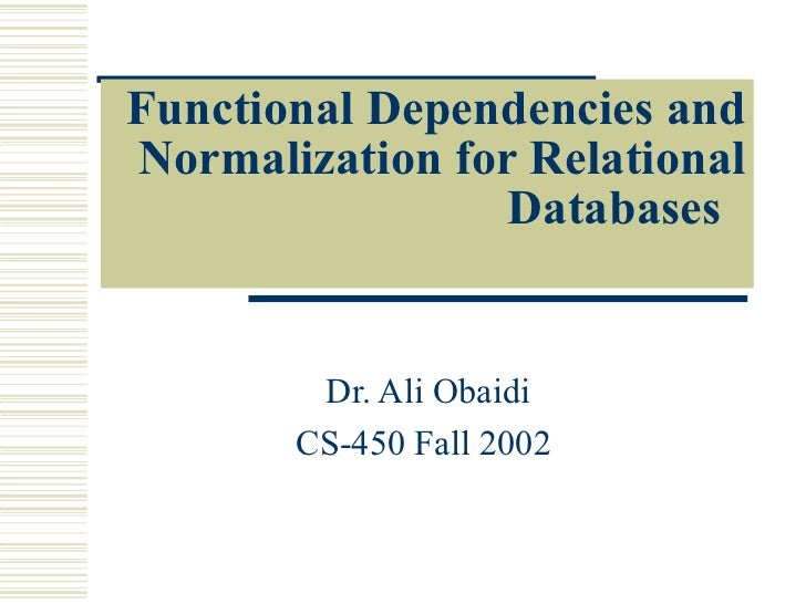 Functional Dependencies and Normalization for Relational Databases    Dr. Ali Obaidi CS-450 Fall 2002