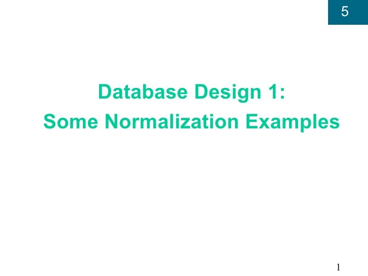 5    Database Design 1:Some Normalization Examples                          1