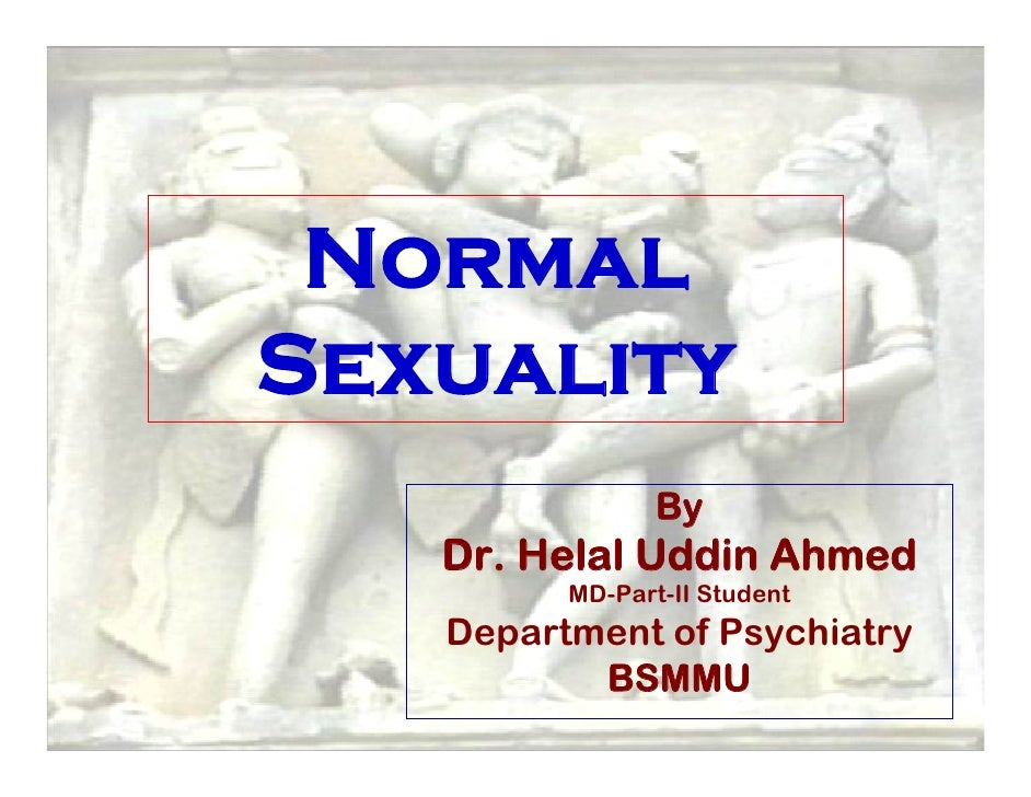 Normal Sexuality                 By    Dr. Helal Uddin Ahmed          MD-Part-II Student    Department of Psychiatry      ...