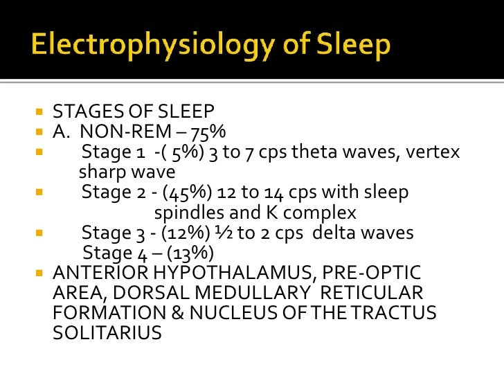 Electrophysiology of Sleep<br />STAGES OF SLEEP<br />A.  NON-REM – 75%<br />      Stage 1  -( 5%) 3 to 7 cps theta waves, ...