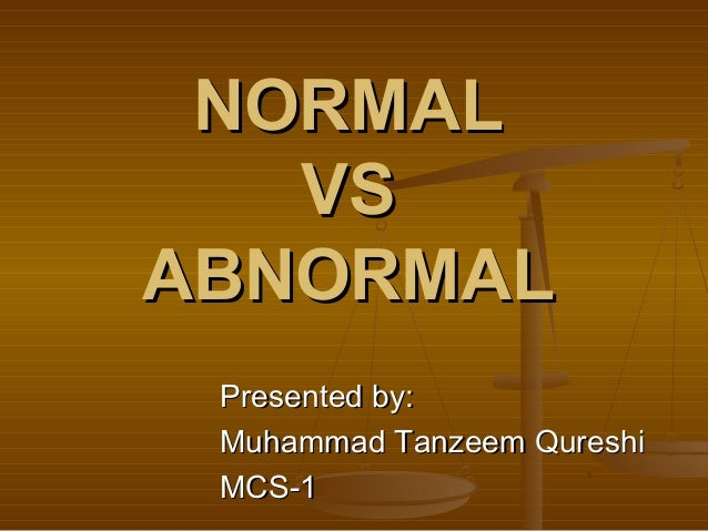 abnormal and normal psychology Theories approach abnormality by starting with a theory of personality  development, if normal development can be defined, then abnormality is defined  by the.