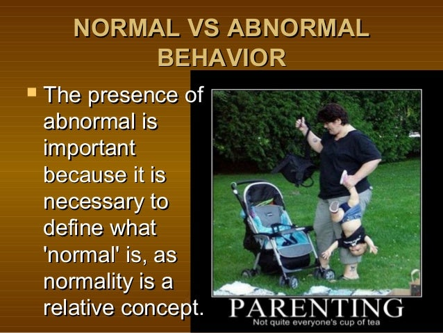 abnormal behavior is defined as behavior that is not normal essay Introduction to abnormal psychology and also an amorphous one—it is often easier to describe what is not normal than what is normal in in the dsm-5 (the fifth edition), abnormal behavior is generally defined as behavior that violates a norm in society, is maladaptive, is rare.