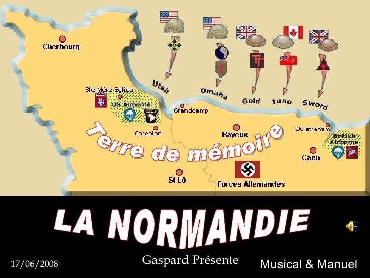 LA NORMANDIE Terre de mémoire  Gaspard Présente   17/06/2008 Musical & Manuel