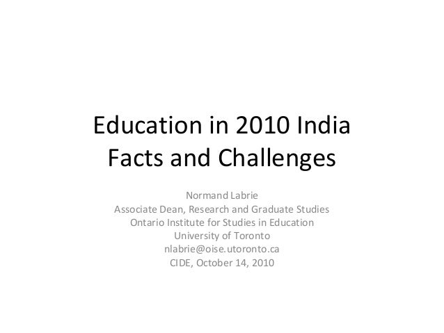 Education in 2010 IndiaFacts and ChallengesNormand LabrieAssociate Dean, Research and Graduate StudiesOntario Institute fo...