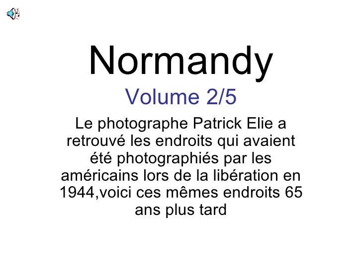 Normandy Volume 2/5 Le photographe Patrick Elie a retrouvé les endroits qui avaient été photographiés par les américains l...