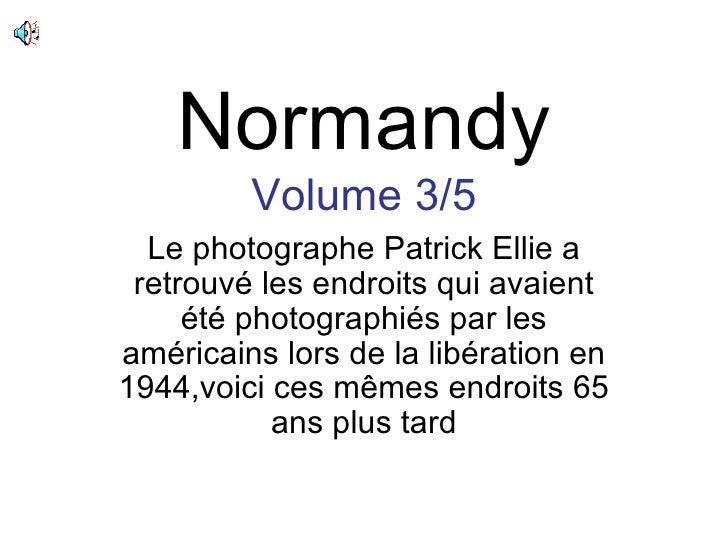 Normandy Volume 3/5 Le photographe Patrick Ellie a retrouvé les endroits qui avaient été photographiés par les américains ...