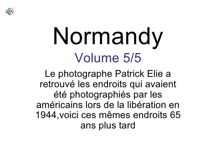 Normandy Volume 5/5 Le photographe Patrick Elie a retrouvé les endroits qui avaient été photographiés par les américains l...