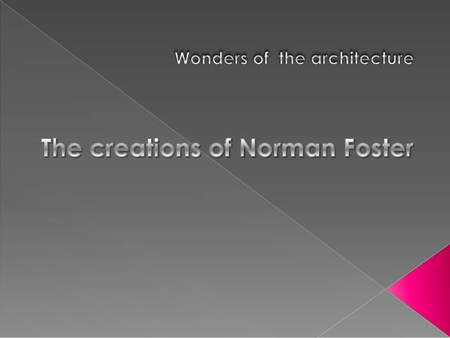 Norman Robert Foster, BaronFoster of Thames Bank,(born 1 June 1935) is a Britisharchitect whose companymaintains an intern...