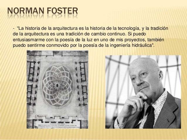 """NORMAN FOSTER - """"La historia de la arquitectura es la historia de la tecnología, y la tradición de la arquitectura es una ..."""