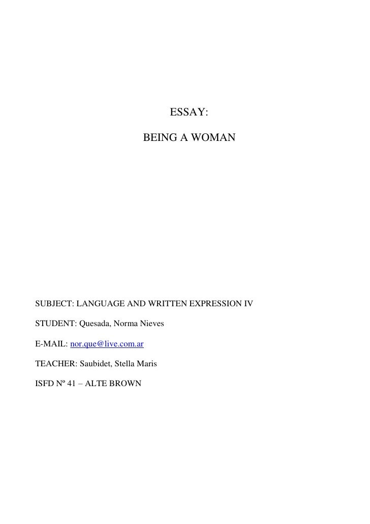 ESSAY:                           BEING A WOMANSUBJECT: LANGUAGE AND WRITTEN EXPRESSION IVSTUDENT: Quesada, Norma NievesE-M...