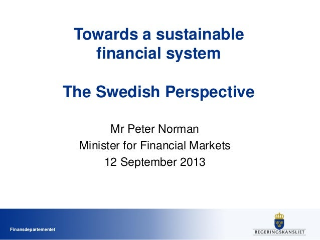 Finansdepartementet Towards a sustainable financial system The Swedish Perspective Mr Peter Norman Minister for Financial ...