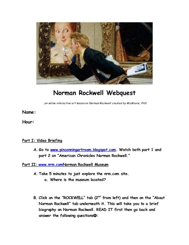 Norman Rockwell Webquest …an online interactive art lesson on Norman Rockwell created by Ms.Moore, PHS  Name: Hour:  Part ...