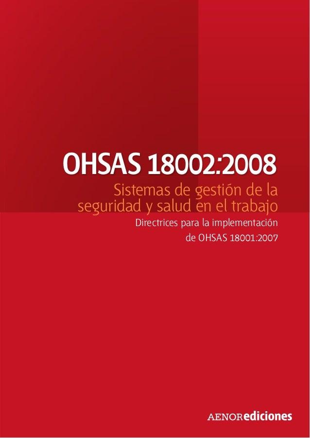 OHSAS 18002:2008 Sistemas de gestión de la seguridad y salud en el trabajo Directrices para la implementación de OHSAS 180...