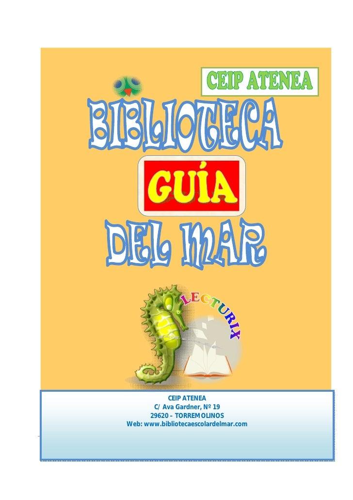 CEIP ATENEA       C/ Ava Gardner, Nº 19      29620 – TORREMOLINOSWeb: www.bibliotecaescolardelmar.com