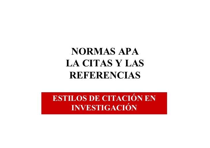 NORMAS APA  LA CITAS Y LAS   REFERENCIASESTILOS DE CITACIÓN EN    INVESTIGACIÓN