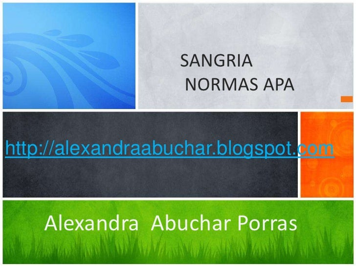 SANGRIA                   NORMAS APAhttp://alexandraabuchar.blogspot.com    Alexandra Abuchar Porras
